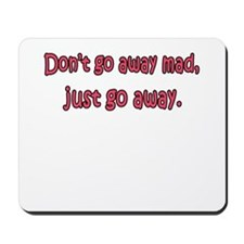 Don't Go Away Mad Mousepad