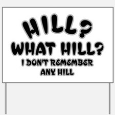 Hill? What Hill? Yard Sign