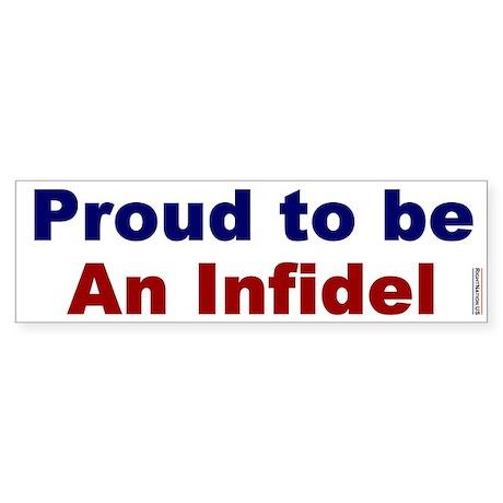 Bumper Sticker:Proud to be an Infidel