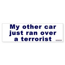 Bumper Sticker:My other car ran over a terrorist