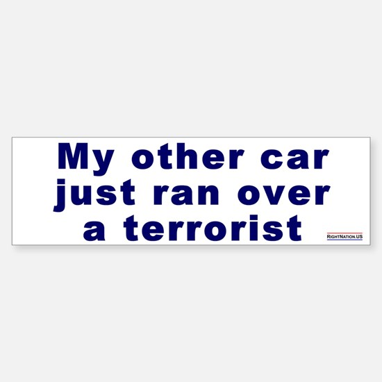 Bumper Sticker:My other car ran over a terrorist
