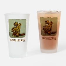 Beavers Like Wood Drinking Glass