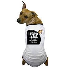 I-found-Jesus-BUTTON Dog T-Shirt