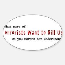 Terrorists Want to Kill Us Oval Decal