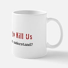 Terrorists Want to Kill Us Mug