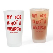 MY DOG IS NOT A WEAPON SHES MY FRIE Drinking Glass