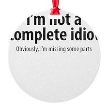 complete idiot 1 Ornament