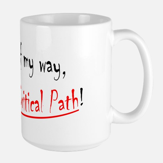 Get out of my way Im on the critical pa Large Mug