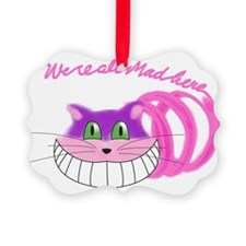 Cheshire Cat Were all Mad Ornament
