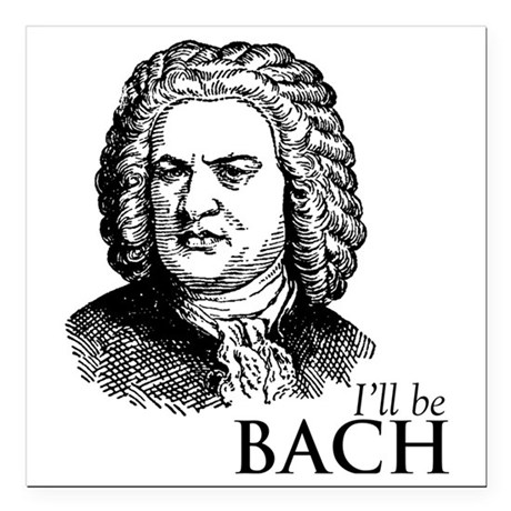"ill_be-bach Square Car Magnet 3"" x 3"""