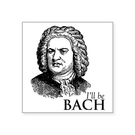 "ill_be-bach Square Sticker 3"" x 3"""