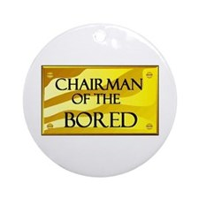 CHAIRMAN OF BORED Ornament (Round)