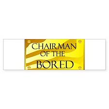 CHAIRMAN OF BORED Bumper Bumper Sticker