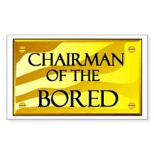CHAIRMAN OF BORED Rectangle Decal