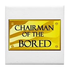 CHAIRMAN OF BORED Tile Coaster