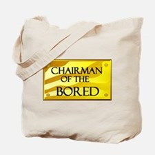 CHAIRMAN OF BORED Tote Bag