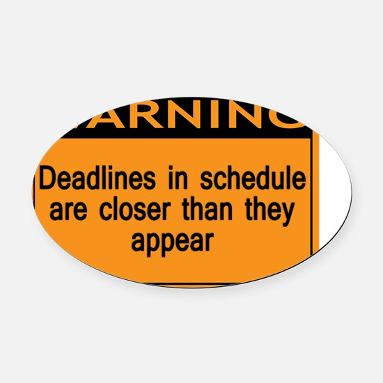 Warning Deadlines in schedules are Oval Car Magnet