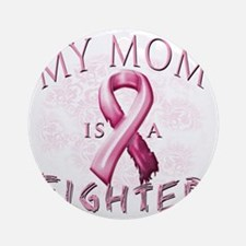 My Mom is a Fighter Pink Round Ornament