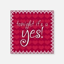 "Tonight Its A Yes Pillow Square Sticker 3"" x 3"""