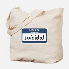 Feeling suicidal Tote Bag