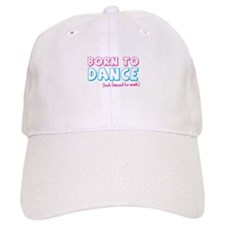 BORN to DANCE - but forced to work Baseball Cap