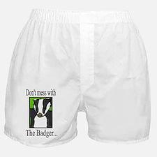 dont mess w badger Boxer Shorts