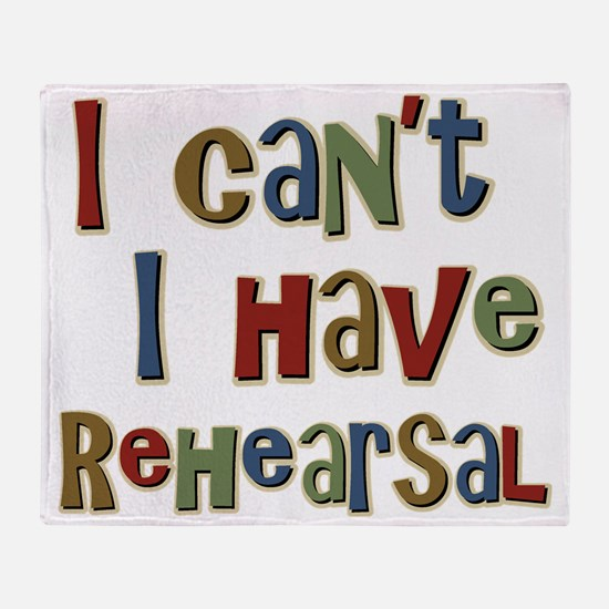 I can't I have Rehearsal Throw Blanket