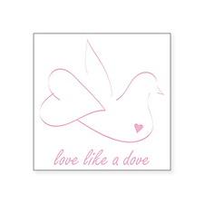 """Love Like A Dove Square Sticker 3"""" x 3"""""""