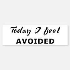 Today I feel avoided Bumper Bumper Bumper Sticker