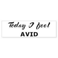 Today I feel avid Bumper Bumper Sticker