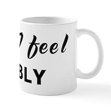 Today I feel bubbly Mug