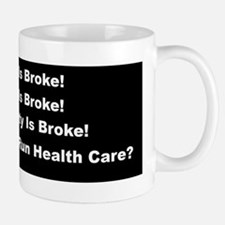 And They Want To Run Health Care Mug