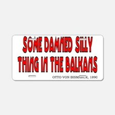 Bismarck Quote - Silly Thin Aluminum License Plate
