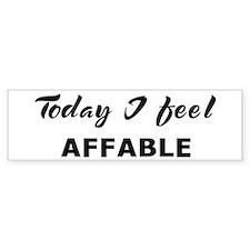 Today I feel affable Bumper Bumper Sticker