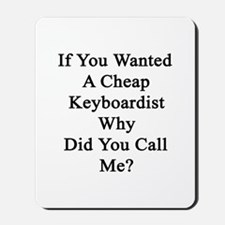 If You Wanted A Cheap Keyboardist Why Di Mousepad