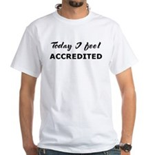 Today I feel accredited Shirt