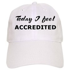 Today I feel accredited Baseball Cap
