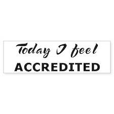 Today I feel accredited Bumper Bumper Sticker