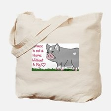 A House Is not a Home without a Pig Tote Bag
