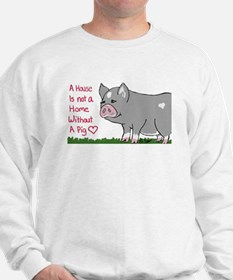 A House Is not a Home without a Pig Sweatshirt