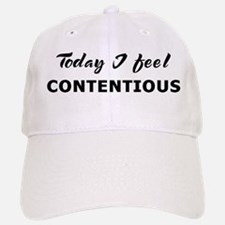 Today I feel contentious Baseball Baseball Cap