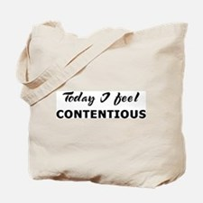 Today I feel contentious Tote Bag