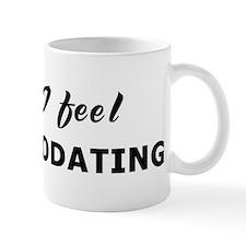 Today I feel accommodating Mug