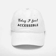 Today I feel accessible Baseball Baseball Cap