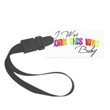 i-was-born-this-way-baby Luggage Tag