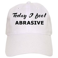Today I feel abrasive Baseball Baseball Cap