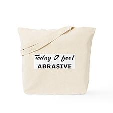 Today I feel abrasive Tote Bag