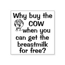 """whybuythecow_breastmilkfree Square Sticker 3"""" x 3"""""""