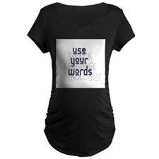 Use Your Words 2 Maternity T-Shirt