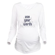 Use Your Words 2 Long Sleeve Maternity T-Shirt
